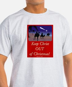 Keep Christ OUT of Christmas! T-Shirt