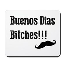 Buenos Dias Bitches Mousepad
