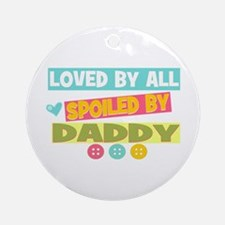 Spoiled By Daddy Ornament (Round)
