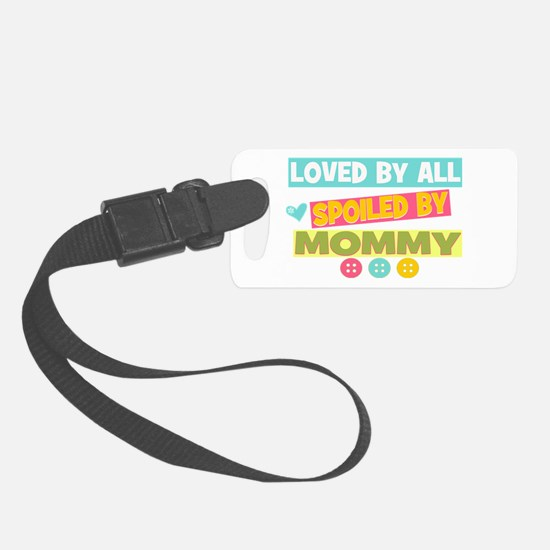 Spoiled by Mommy Luggage Tag