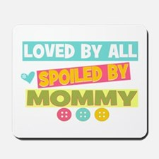 Spoiled by Mommy Mousepad