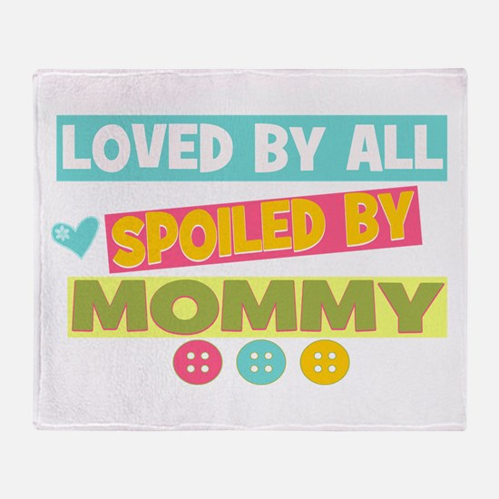 Spoiled by Mommy Throw Blanket