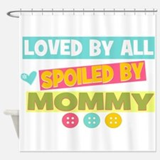 Spoiled by Mommy Shower Curtain