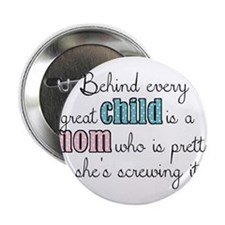 """Behind every great child is a mom... 2.25"""" Button"""