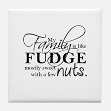 My family is like fudge... Tile Coaster