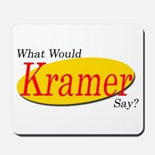 What Would Kramer Say? Mousepad