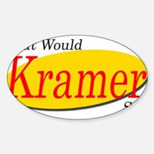 What Would Kramer Say? Oval Decal