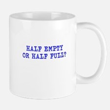 HALF EMPTY OR HALF FULL? Mug