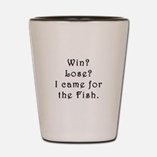 Win Lose I Came for the Fish Shot Glass
