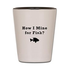 How I Mine for Fish? Shot Glass