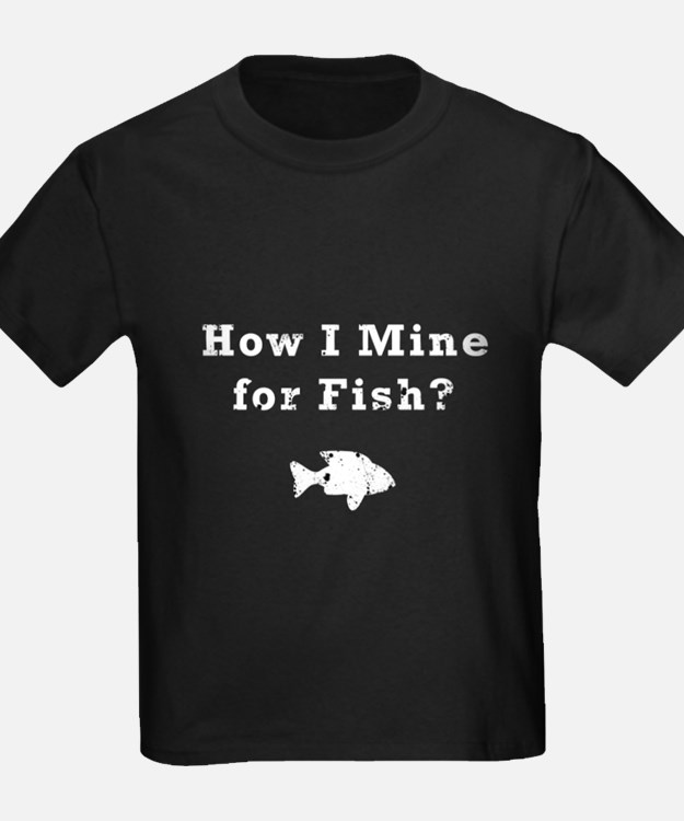 How I Mine for Fish? T-Shirt