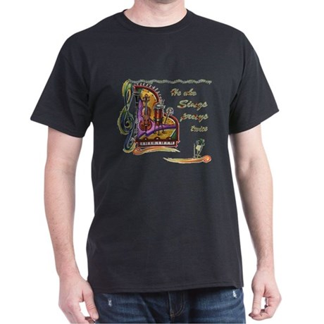 He Who Sings Prays Twice Dark T-Shirt