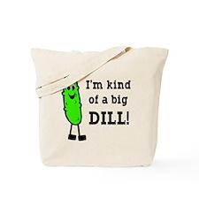 I'm kind of a big dill Tote Bag
