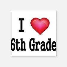 I LOVE 6TH GRADE Sticker