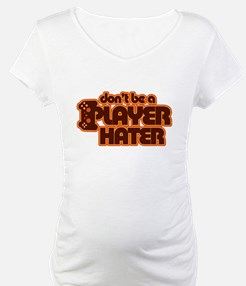 Don't be a player hater Shirt