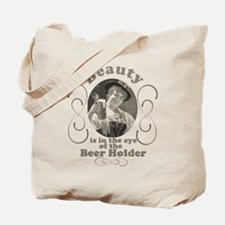Beauty is in the Eye of the Beer Holder Tote Bag