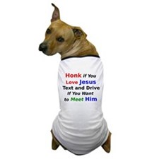 Honk if You Love Jesus Text and Drive Dog T-Shirt