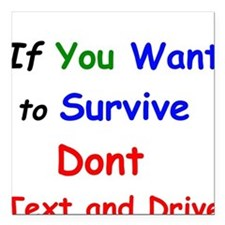 If You want to Survive Dont Text and Drive Square