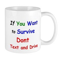 If You want to Survive Dont Text and Drive Mug