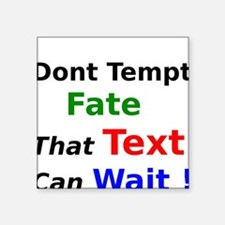 Dont Tempt Fate that Text can Wait Sticker