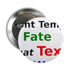 "Dont Tempt Fate that Text can Wait 2.25"" Button"