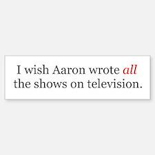 I Wish Aaron Wrote All Bumper Bumper Bumper Sticker