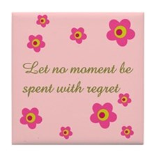 LET NO MOMENT BE SPENT WITH R Tile Coaster