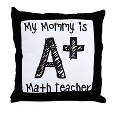 Mommy is A+ Math Teacher Throw Pillow
