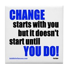 Change Starts With You... Tile Coaster