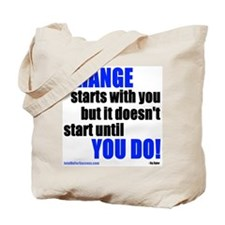 Change Starts With You... Tote Bag