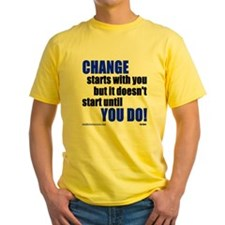 Change Starts With You... T-Shirt
