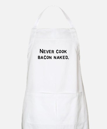 Never cook bacon naked Apron