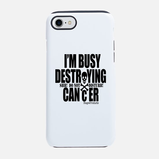 Busy Destroying Cancer iPhone 7 Tough Case