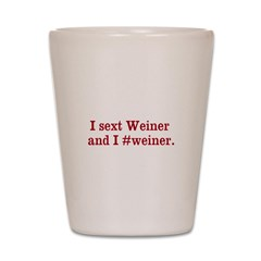 I sext Weiner and I #weiner. Shot Glass