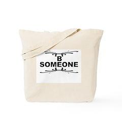Be Someone Tote Bag