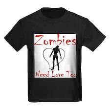 Zombies Need Love Too! T-Shirt