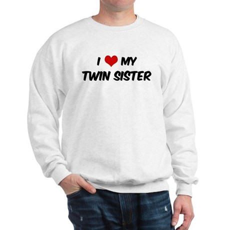 I Love My Twin Sister Sweatshirt
