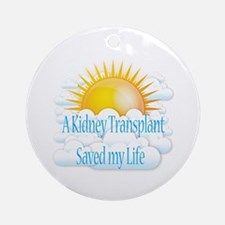 A Kidney Transplant Saved my Life Ornament (Round)