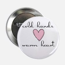 "Cold Hands Warm Heart 2.25"" Button"