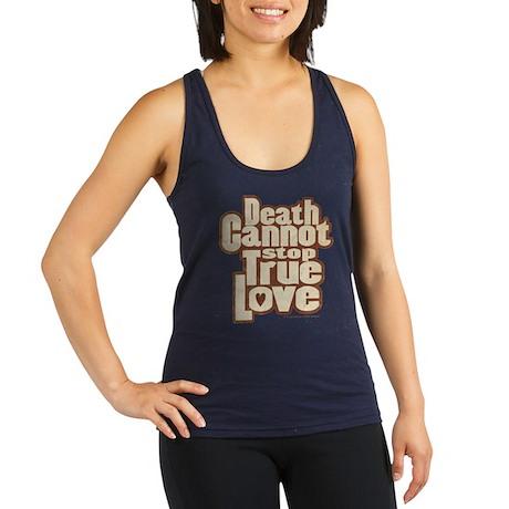 Death Cannot Stop True Love Racerback Tank Top