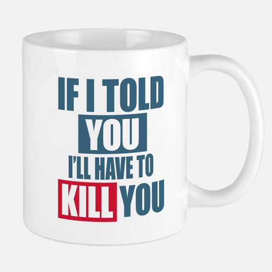 If I told you I'll have to Kill You Mug
