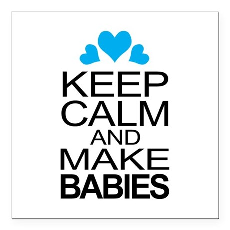 Keep Calm And Make Babies - Blue Square Car Magnet