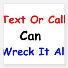 Text Or Call Can Wreck It All Square Car Magnet 3""