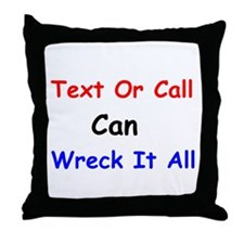 Text Or Call Can Wreck It All Throw Pillow