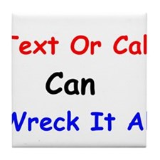 Text Or Call Can Wreck It All Tile Coaster