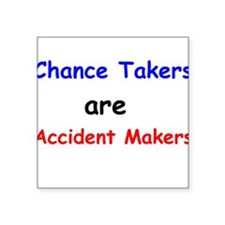 Chance Takers Are Accident Makers Sticker