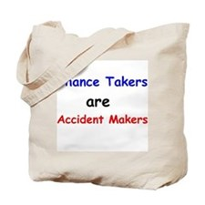 Chance Takers Are Accident Makers Tote Bag