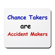 Chance Takers Are Accident Makers Mousepad