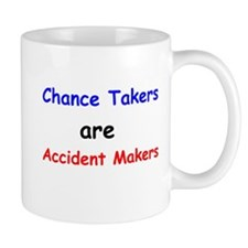 Chance Takers Are Accident Makers Mug