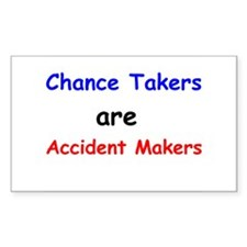 Chance Takers Are Accident Makers Decal